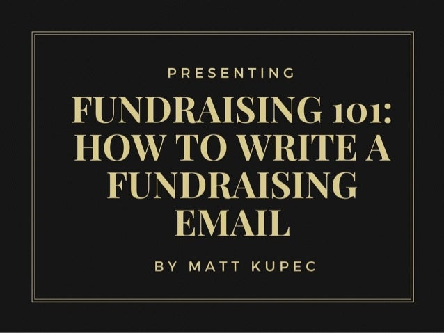 PRESENTING  FUN DRAISING 101: HOW TO WRITE A  FUN DRAISING EMAIL  BY MATT KUPEC