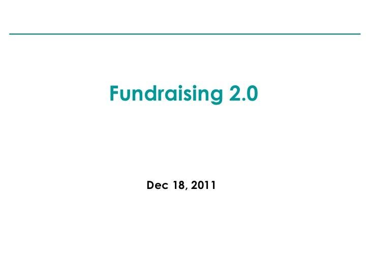 Fundraising 2.0   Dec 18, 2011