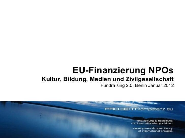 EU-Finanzierung NPOs Kultur, Bildung, Medien und Zivilgesellschaft Fundraising 2.0, Berlin Januar 2012