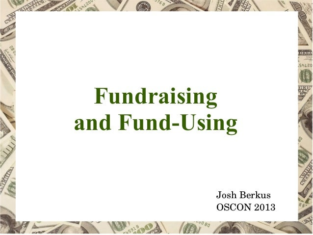 Fundraising and Fund-Using JoshBerkus OSCON2013
