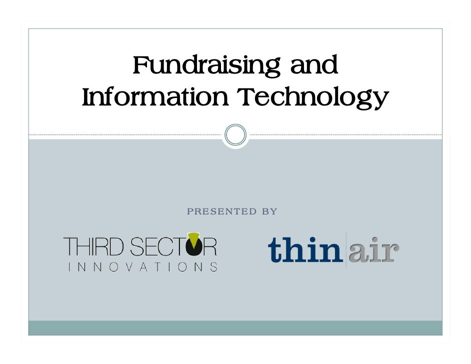 Fundraising and Information Technology           PRESENTED BY