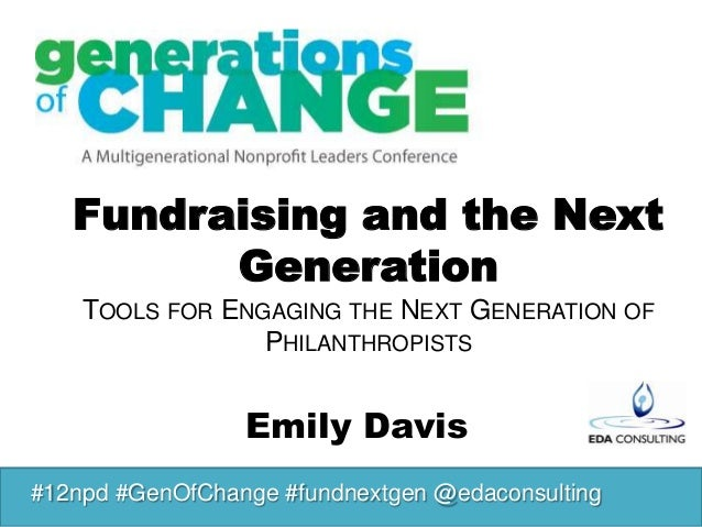 Fundraising and the Next         Generation    TOOLS FOR ENGAGING THE NEXT GENERATION OF                 PHILANTHROPISTS  ...