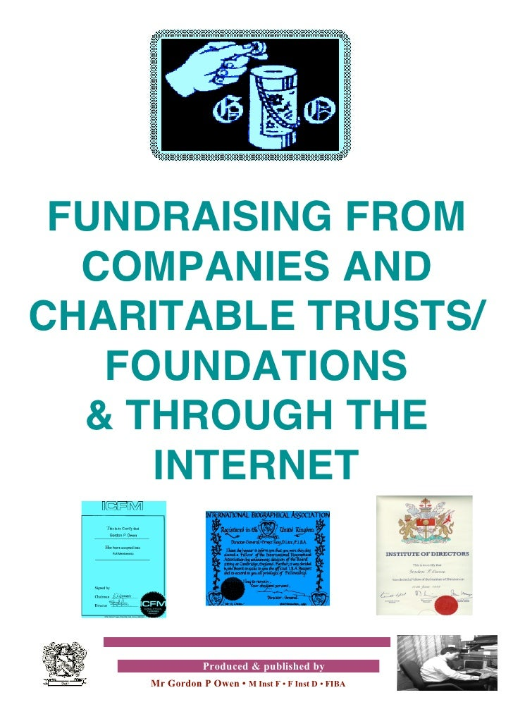 FUNDRAISING FROM   COMPANIES AND CHARITABLE TRUSTS/    FOUNDATIONS   & THROUGH THE      INTERNET                   Produce...