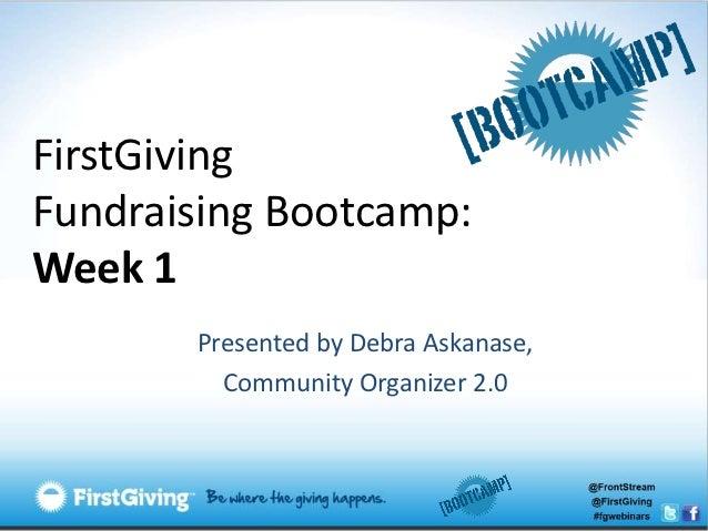 FirstGivingFundraising Bootcamp:Week 1       Presented by Debra Askanase,         Community Organizer 2.0