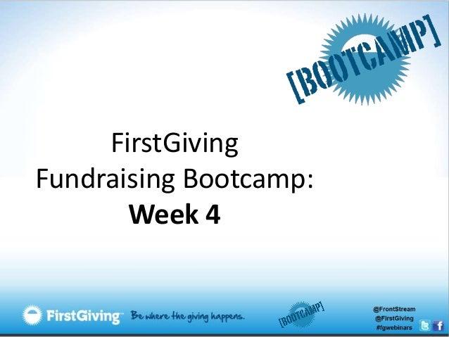 FirstGivingFundraising Bootcamp:       Week 4