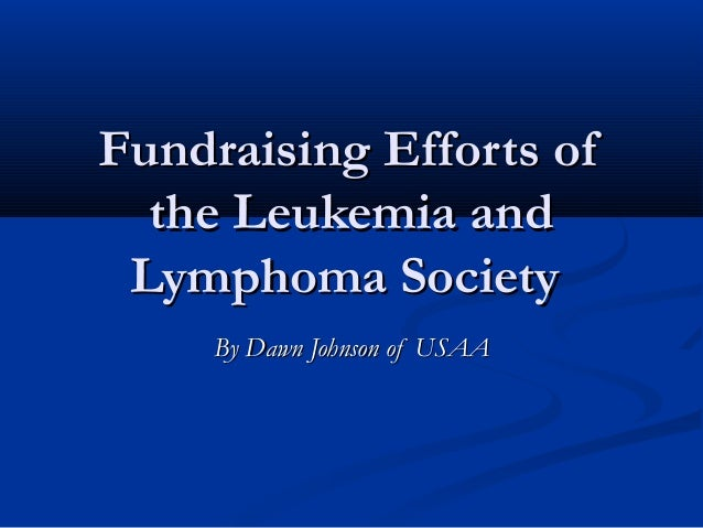 Fundraising Efforts of  the Leukemia and Lymphoma Society     By Dawn Johnson of USAA