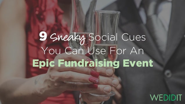9 Sneaky Social Cues You Can Use For An Epic Fundraising Event