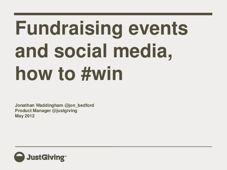 Fundraising eventsand social media,how to #winJonathan Waddingham @jon_bedfordProduct Manager @justgivingMay 2012