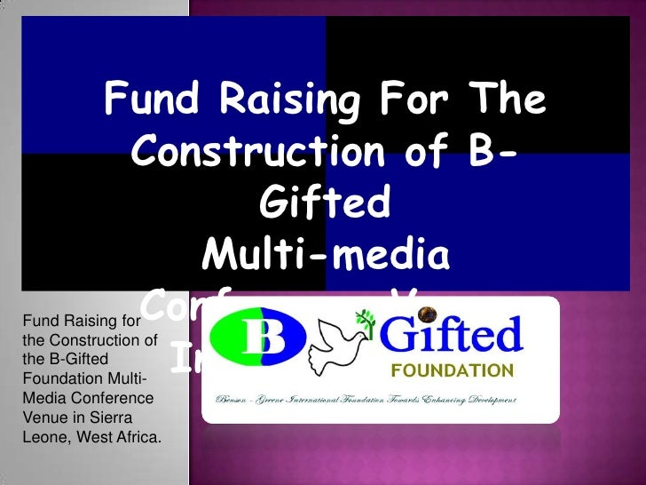 Fund Raising for the Construction of the B-Gifted Foundation Multi-Media Conference Venue in Sierra Leone, West Africa.<br...