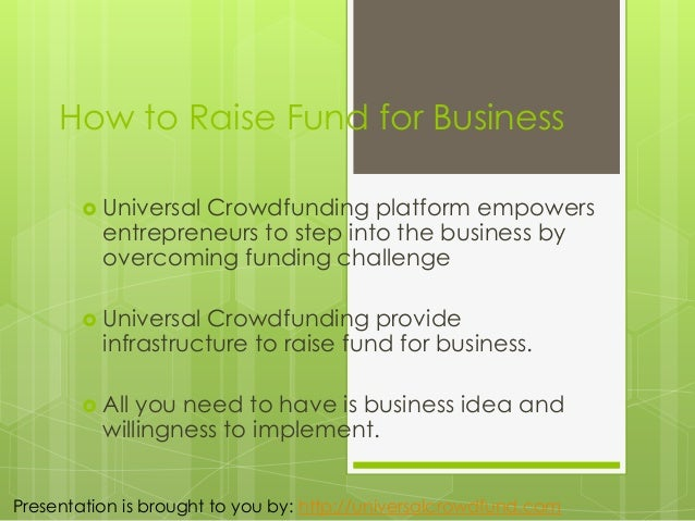 How to Raise Fund for Business  Universal Crowdfunding platform empowers entrepreneurs to step into the business by overc...