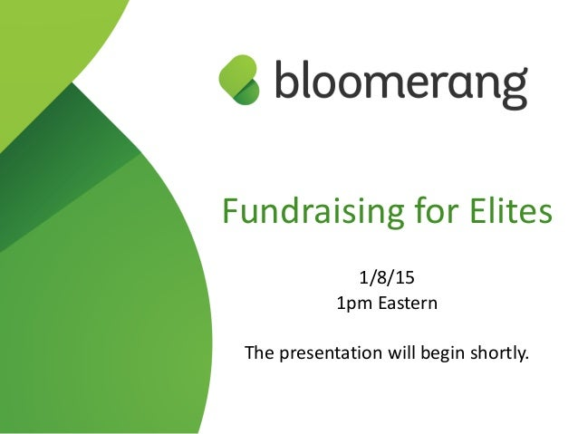 Fundraising  for  Elites   1/8/15   1pm  Eastern   The  presentation  will  begin  shortly.