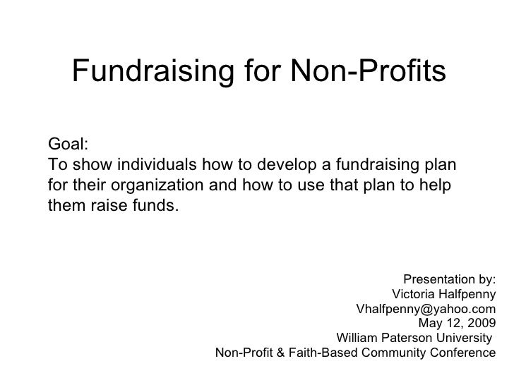 Fundraising for Non-Profits Presentation by: Victoria Halfpenny [email_address] May 12, 2009 William Paterson University  ...