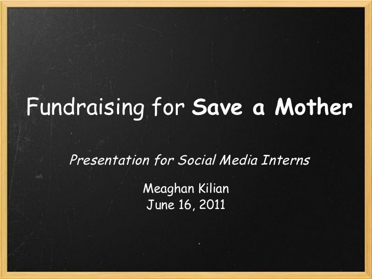 Fundraising for  Save a Mother   Presentation for Social Media Interns Meaghan Kilian June 16, 2011