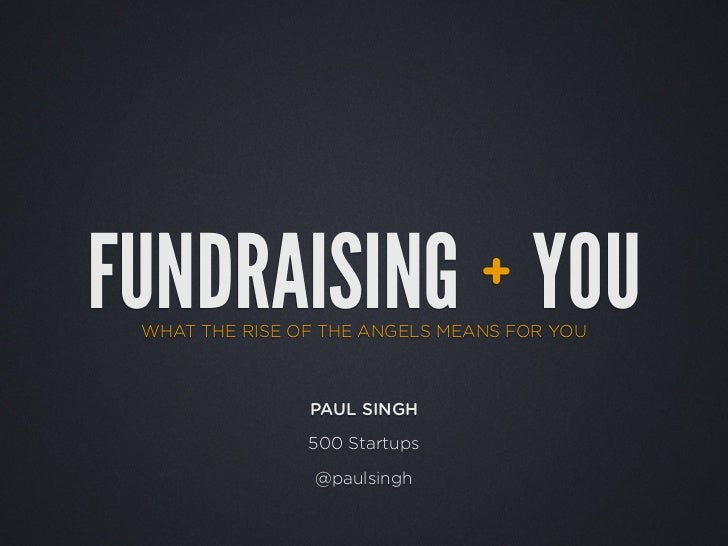 FUNDRAISING YOU                 + WHAT THE RISE OF THE ANGELS MEANS FOR YOU                PAUL SINGH                500 S...