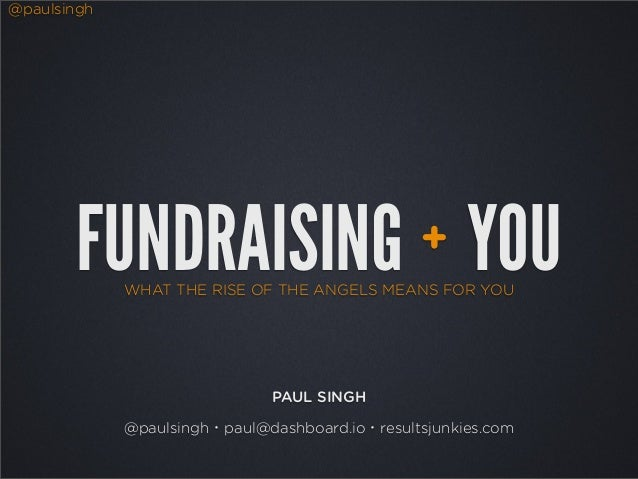 @paulsingh       FUNDRAISING YOU                          +             WHAT THE RISE OF THE ANGELS MEANS FOR YOU         ...