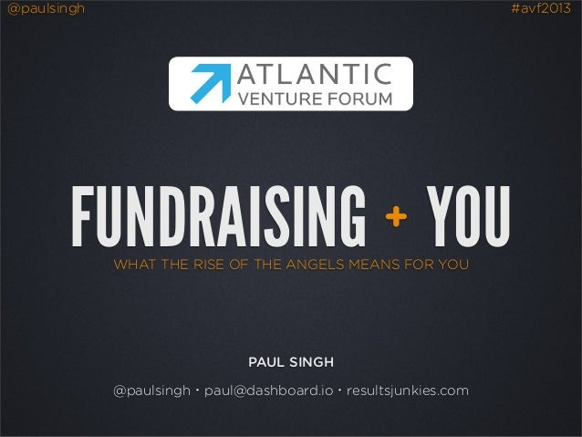 @paulsingh #avf2013WHAT THE RISE OF THE ANGELS MEANS FOR YOUFUNDRAISING YOU+PAUL SINGH@paulsingh・paul@dashboard.io・results...