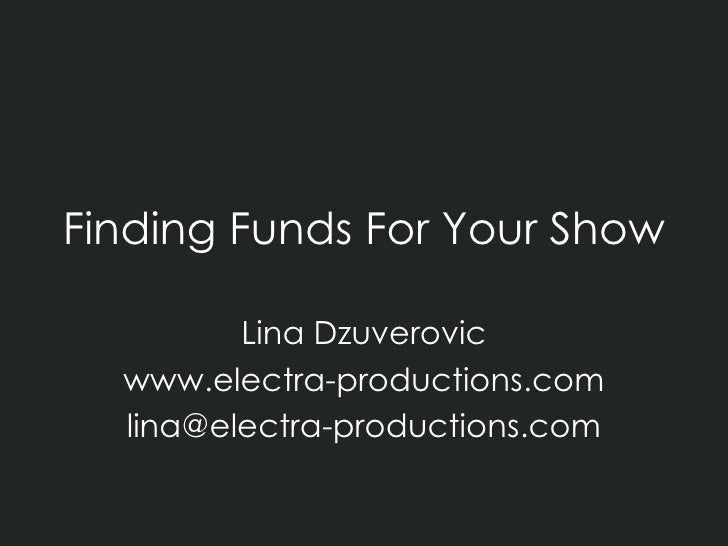 Finding Funds For Your Show Lina Dzuverovic www.electra-productions.com [email_address]