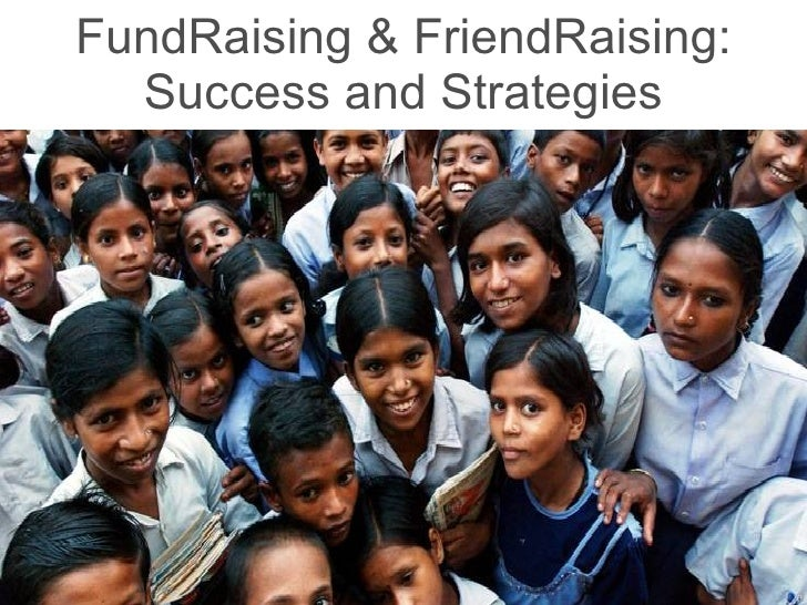 FundRaising & FriendRaising: Success and Strategies
