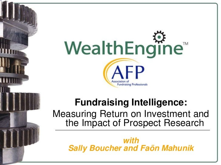 Fundraising Intelligence: <br />Measuring Return on Investment and the Impact of Prospect Research<br />with <br />Sally B...