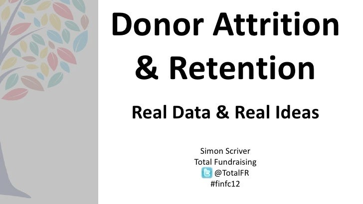 Donor Attrition & Retention Real Data & Real Ideas          Simon Scriver        Total Fundraising              @TotalFR  ...