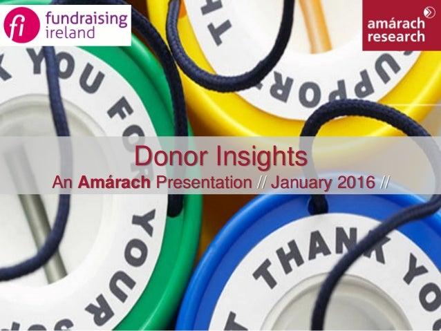 1Donor Insights Donor Insights An Amárach Presentation // January 2016 //