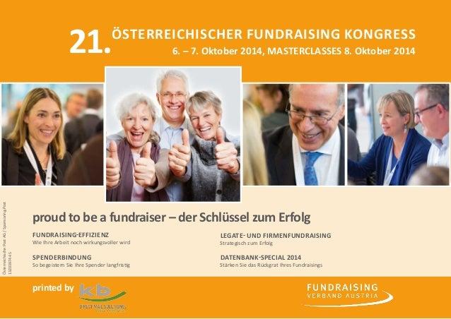 Österreichischer Fundraising Kongress  6. – 7. Oktober 2014, MASTERCLASES 8. Oktober 2014  proud to be a fundraiser – der ...