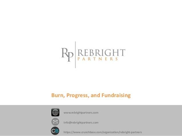 Burn, Progress, and Fundraising info@rebrightpartners.com https://www.crunchbase.com/organization/rebright-partners www.re...
