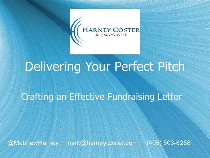 Delivering Your Perfect Pitch Crafting an Effective Fundraising Letter @MatthewHarney  matt@harneycoster.com  (405) 503-62...