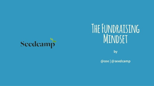TheFundraising Mindset by @cee | @seedcamp