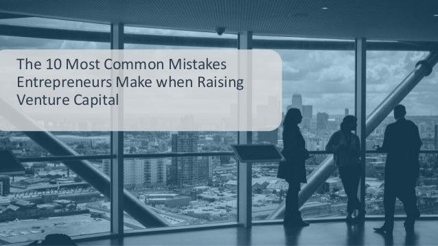 The 10 Most Common Mistakes Entrepreneurs Make when Raising Venture Capital