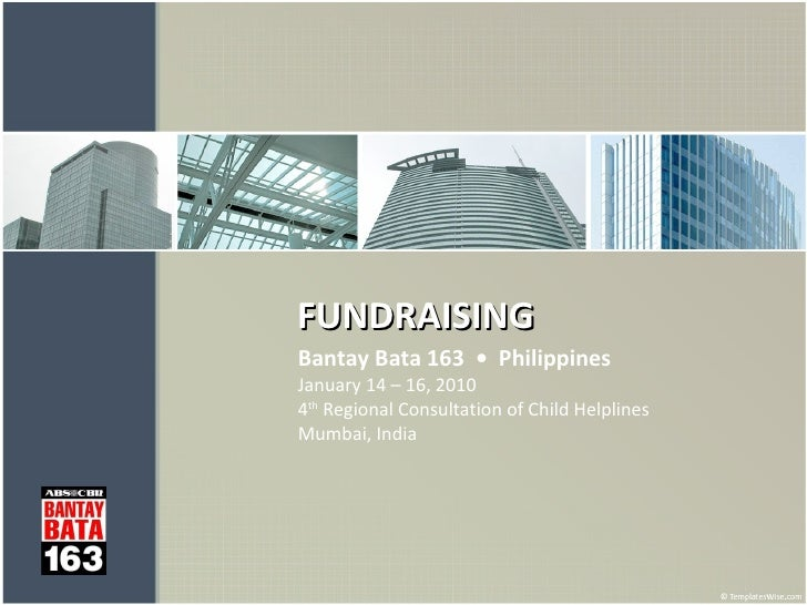 FUNDRAISING  Bantay Bata 163  •  Philippines   January 14 – 16, 2010 4 th  Regional Consultation of Child Helplines Mumbai...