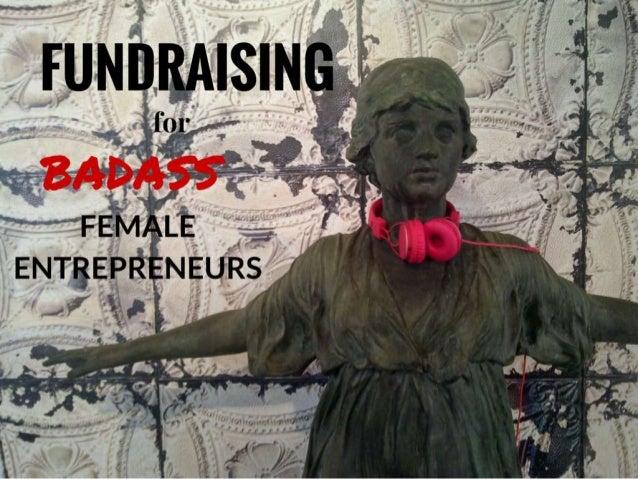 Fundraising for Badass Female Entrepreneurs