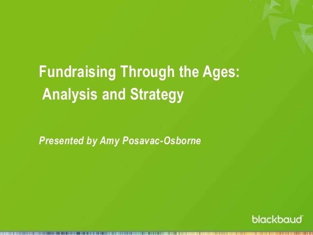 Fundraising Through the Ages: Analysis and Strategy Presented by Amy Posavac-Osborne