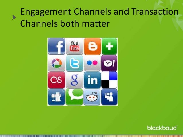 Engagement Channels and Transaction Channels both matter