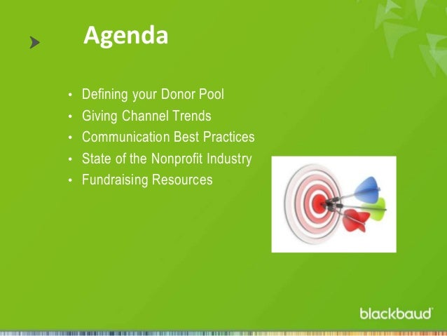 Agenda • Defining your Donor Pool • Giving Channel Trends • Communication Best Practices • State of the Nonprofit Industry...