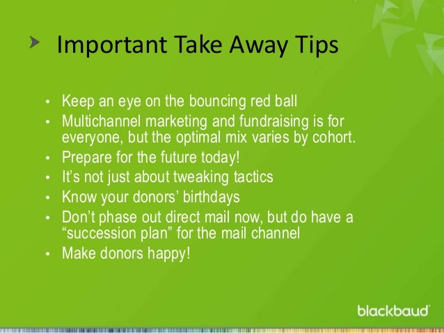 Important Take Away Tips • Keep an eye on the bouncing red ball • Multichannel marketing and fundraising is for • • • • • ...