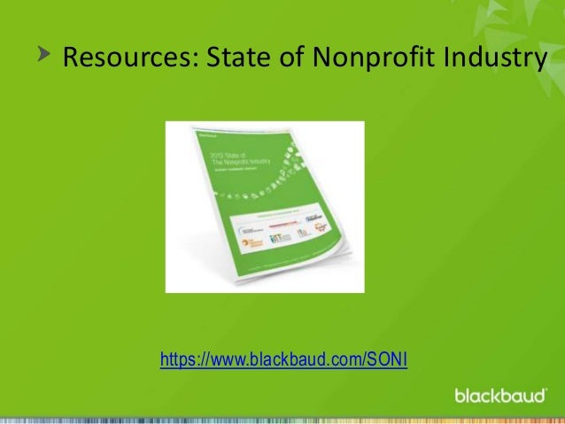 Resources: State of Nonprofit Industry  https://www.blackbaud.com/SONI