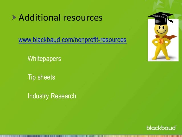 Additional resources www.blackbaud.com/nonprofit-resources Whitepapers Tip sheets Industry Research