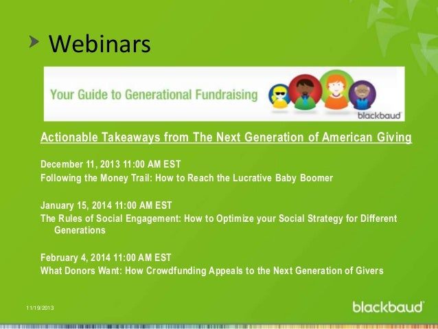 Webinars  Actionable Takeaways from The Next Generation of American Giving December 11, 2013 11:00 AM EST Following the Mo...