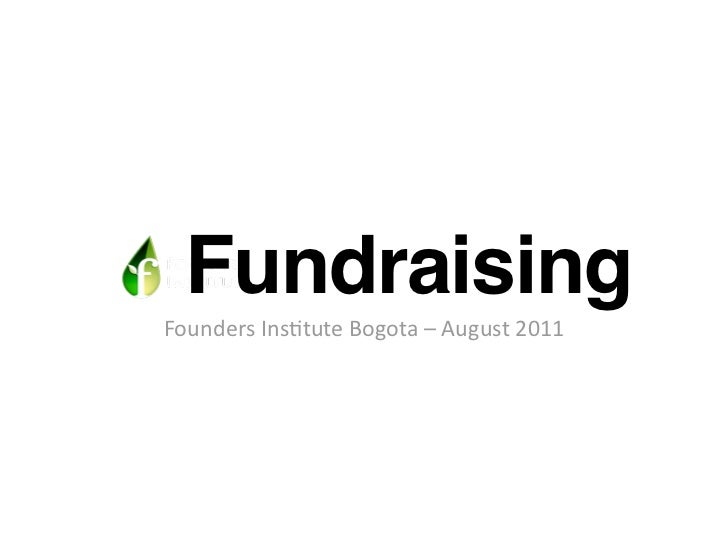 FundraisingFoundersIns+tuteBogota–August2011
