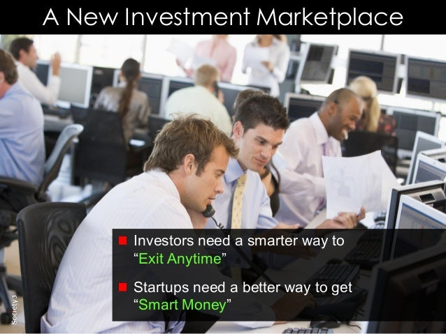18© Copyright Society3 2015 Copying or distribution is prohibited #Society3 A New Investment Marketplace Investors need a ...