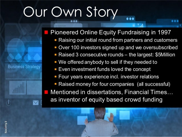 3© Copyright Society3 2015 Copying or distribution is prohibited #Society3 Our Own Story Pioneered Online Equity Fundraisi...