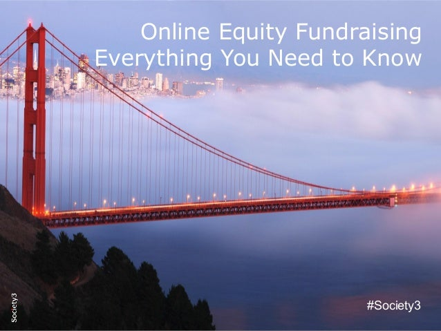© Copyright Society3 - 2015#Society3 Online Equity Fundraising Everything You Need to Know #Society3
