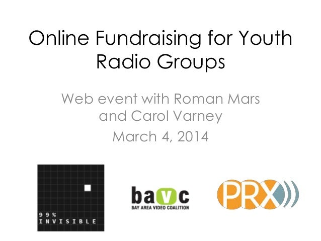 Online Fundraising for Youth Radio Groups Web event with Roman Mars and Carol Varney March 4, 2014