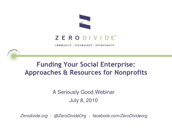 Funding Your Social Enterprise:   Approaches & Resources for Nonprofits                 A Seriously Good Webinar          ...