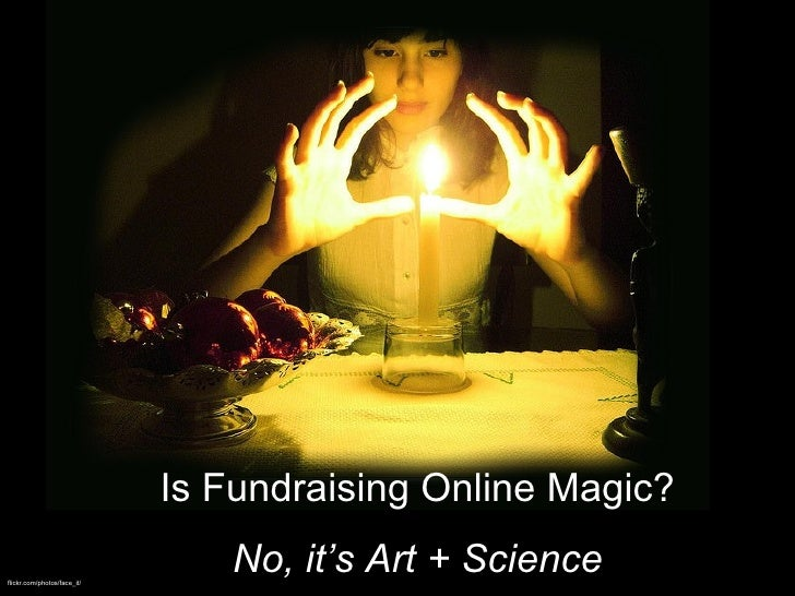 flickr.com/photos/face_it/ Is Fundraising Online Magic? No, it's Art + Science