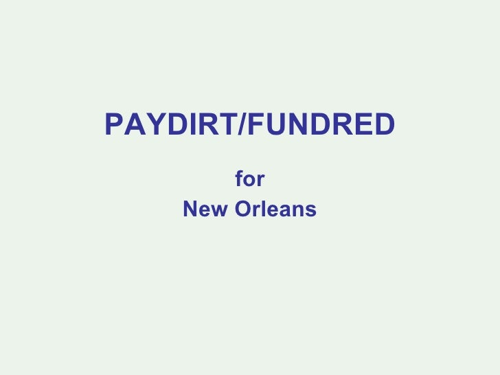 PAYDIRT/FUNDRED for New Orleans