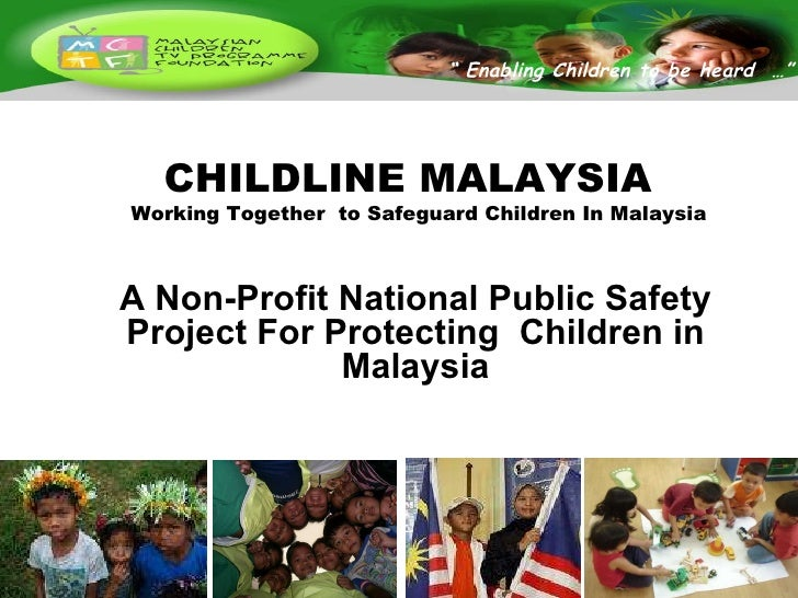 CHILDLINE MALAYSIA Working Together  to Safeguard Children In Malaysia A Non-Profit National Public Safety Project For Pro...