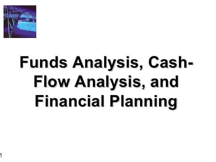 Funds Analysis, Cash-     Flow Analysis, and      Financial Planning1