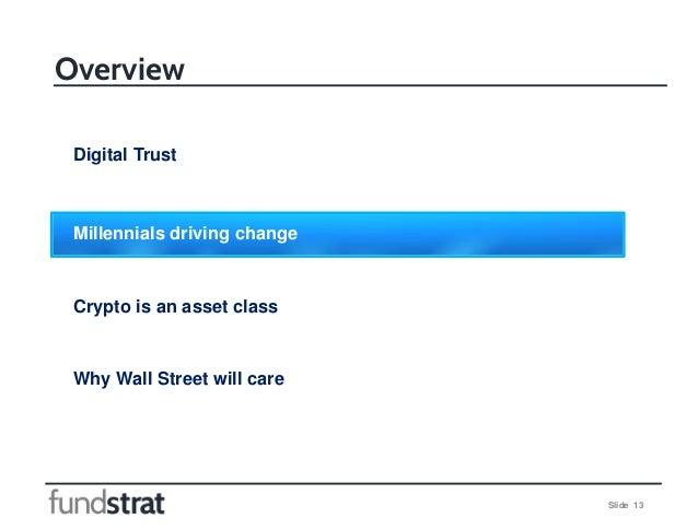 Slide 13 Overview Digital Trust Millennials driving change Crypto is an asset class Why Wall Street will care